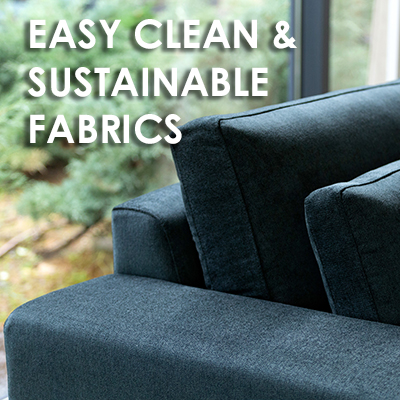 EASY CLEAN & SUSTAINABLE FABRICS